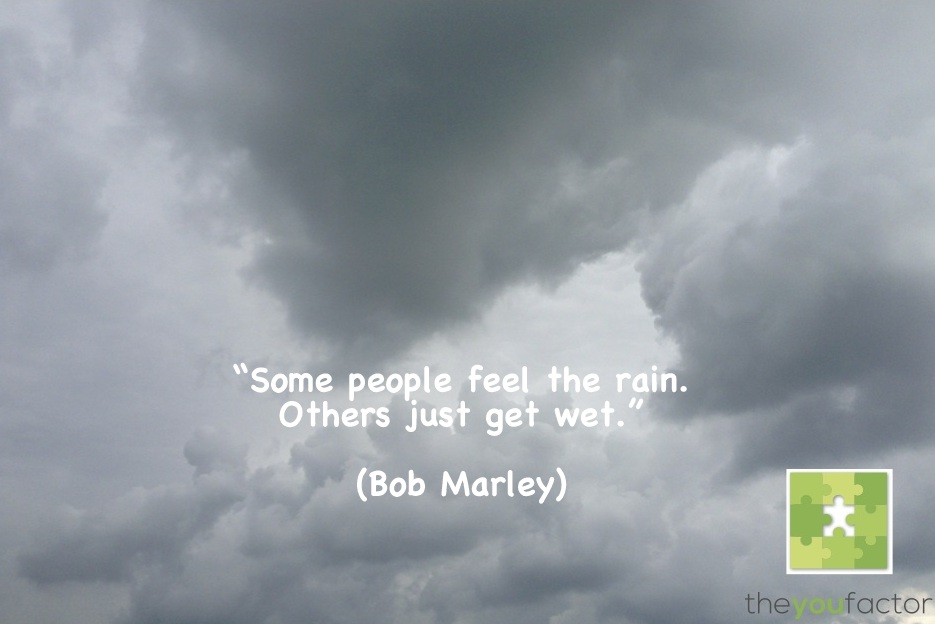 quote Bob Marley: Some people feel the rain. Others just get wet.