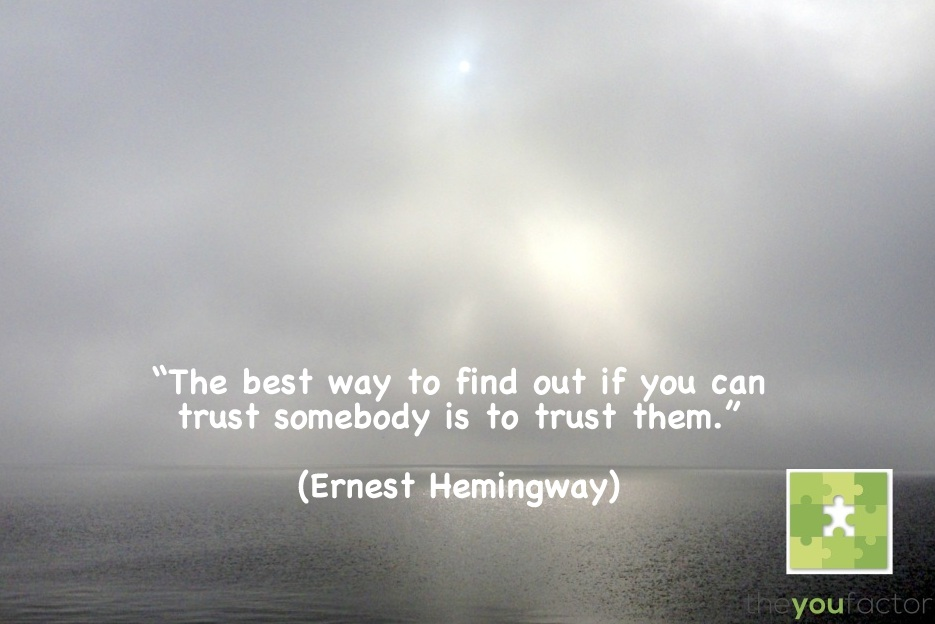 quote Ernest Hemingway: The best way to find out if you van trust somebody is to trust them.