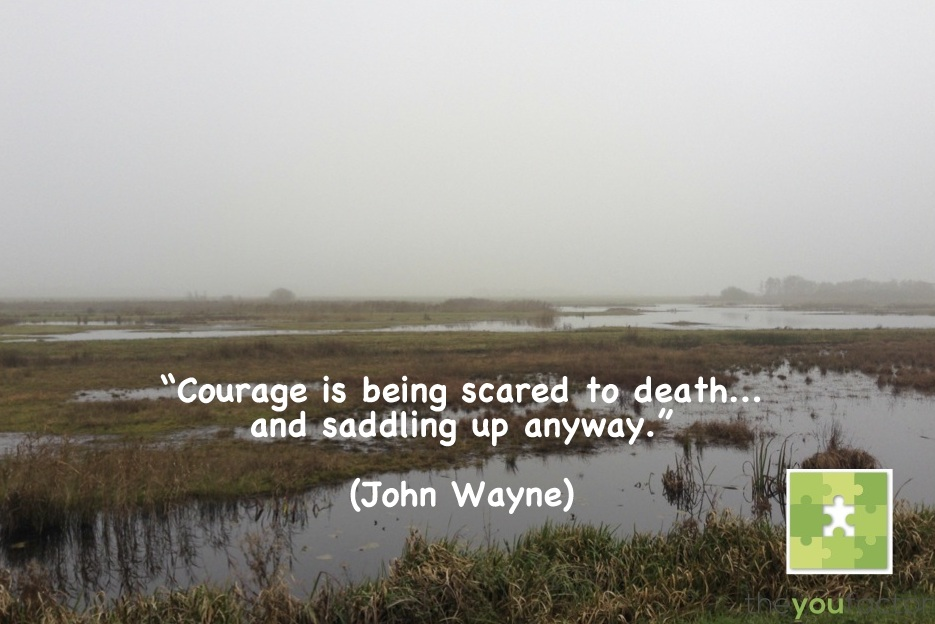 quote John Wayne: Courage is being scared to death... and saddling up anyway.