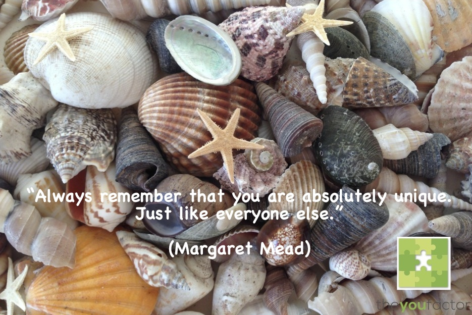 quote Margaret Mead: Always remember that you are absolutely unique. Just like everyone else.