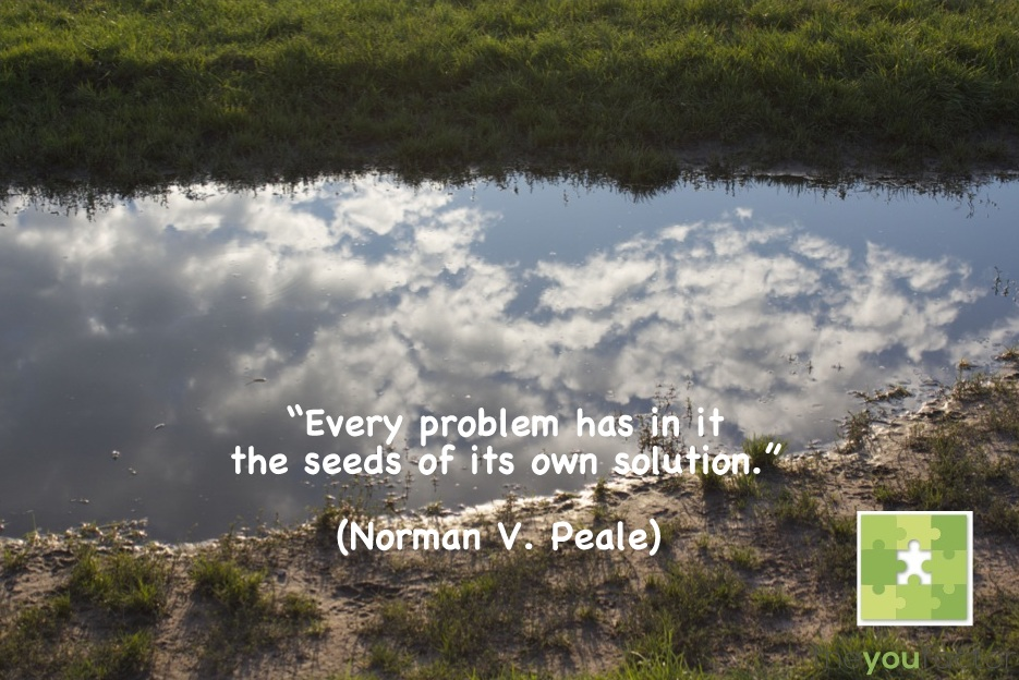 quote Norman V. Peale: Every problem has in it the seeds of its own solution.