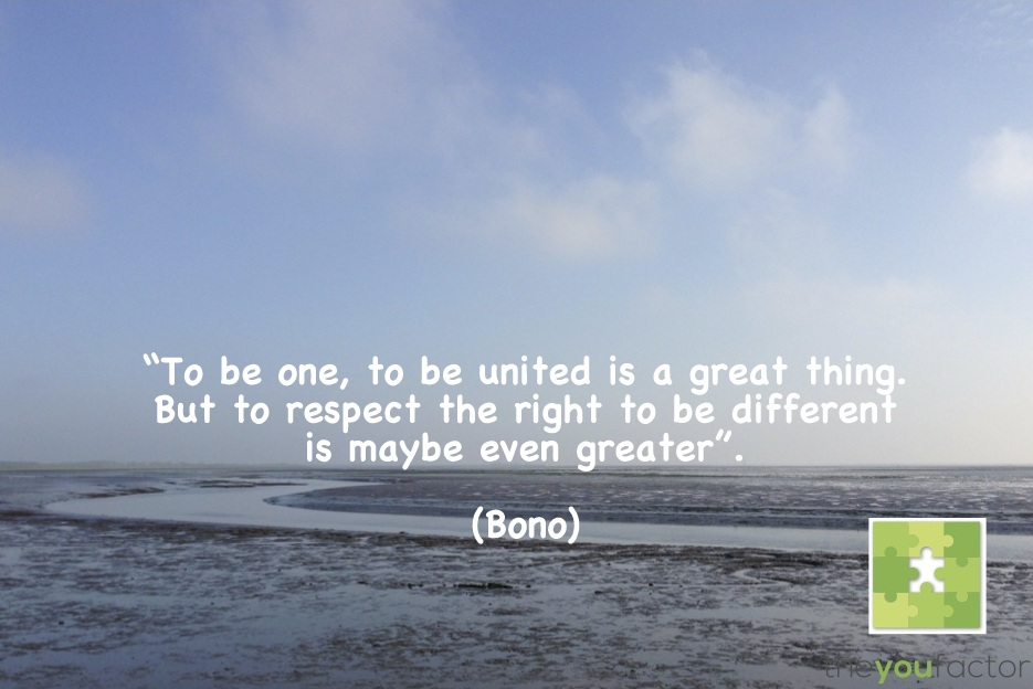 quote Bono: To be one, to be united is a great thing. But to respect the right to be different is maybe even greater.