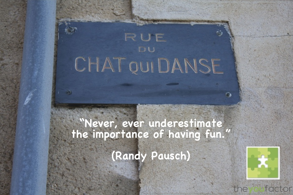 quote Randy Pausch: Never, ever underestimate the importance of having fun.