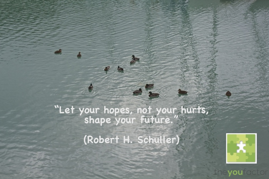 quote Robert H. Schuller: Let your hopes, not your hurts, shape your future.
